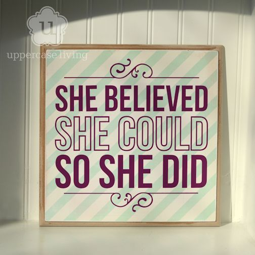 She believed she could so she did 1
